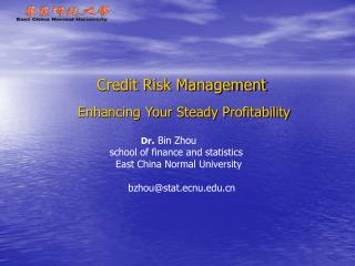 Credit Risk Management Enhancing Your Steady Profitability Dr .  Bin Zhou