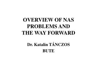 OVERVIEW OF NAS PROBLEMS AND  THE WAY FORWARD