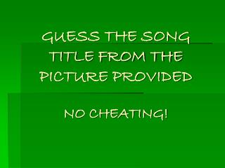 GUESS THE SONG TITLE FROM THE PICTURE PROVIDED  NO CHEATING