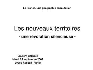 La France, une géographie en mutation Les nouveaux territoires  - une révolution silencieuse -