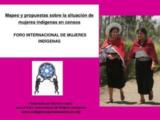 Elaborado por Mariana L�pez para el Foro Internacional de Mujeres Ind�genas