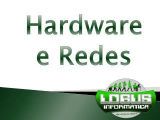 Hardware  e Redes