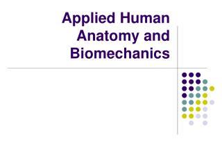 Applied Human Anatomy and Biomechanics