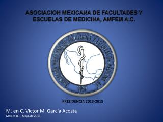 ASOCIACION MEXICANA DE FACULTADES Y ESCUELAS DE MEDICINA, AMFEM A.C.