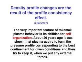 Density profile changes are  the result of the profile consistency effect. K.Razumova