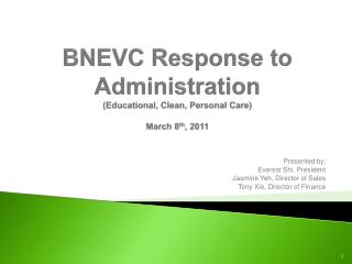 BNEVC Response to Administration (Educational, Clean, Personal Care)  March 8 th , 2011