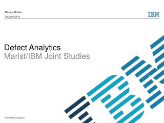 Defect Analytics  Marist/IBM Joint Studies