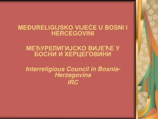 MEĐURELIGIJSKO VIJE Ć E U BOSNI I HERCEGOVINI MEЂУРEЛИГИЈСKO ВИJEЋE У БОСНИ И ХЕРЦЕГОВИНИ