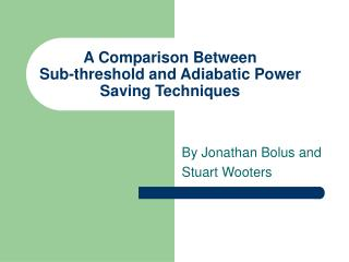 A Comparison Between  Sub-threshold and Adiabatic Power Saving Techniques
