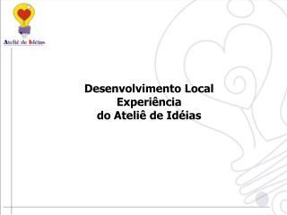 Desenvolvimento Local Experi�ncia  do Ateli� de Id�ias