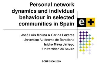 Personal network dynamics and individual behaviour in selected communities in Spain