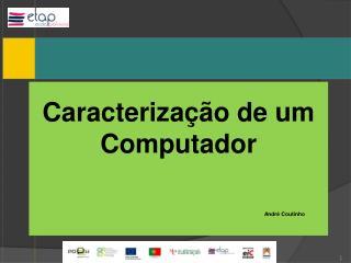 Caracteriza��o de um Computador Andr� Coutinho