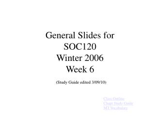 General Slides for SOC120 Winter 2006 Week 6 (Study Guide edited 3/09/10)