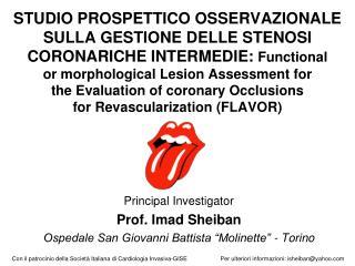 """Principal Investigator Prof. Imad Sheiban Ospedale San Giovanni Battista """"Molinette"""" - Torino"""