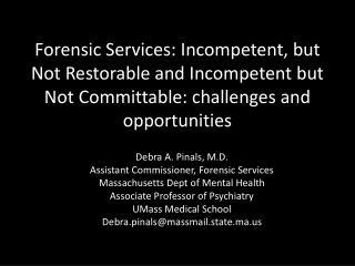 Debra A.  Pinals , M.D. Assistant Commissioner, Forensic Services