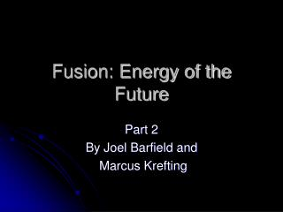 Fusion: Energy of the Future