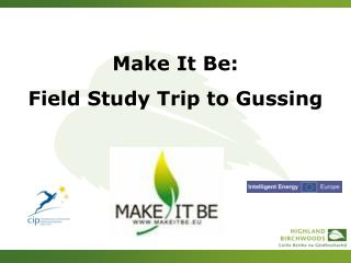 Make It Be:  Field Study Trip to Gussing