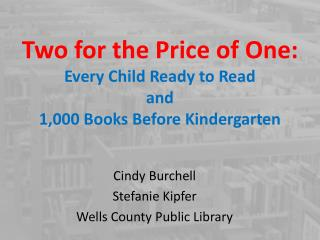 Two for the Price of One: Every Child Ready to Read  and  1,000 Books Before Kindergarten