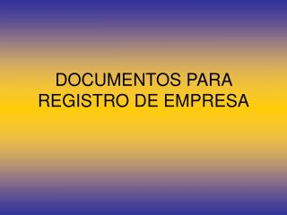 DOCUMENTOS PARA REGISTRO DE EMPRESA