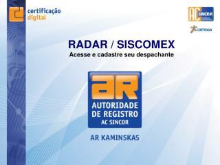 RADAR / SISCOMEX Acesse e cadastre seu despachante