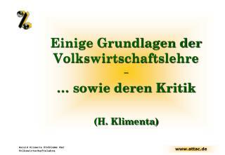 Einige Grundlagen der Volkswirtschaftslehre      sowie deren Kritik  H. Klimenta