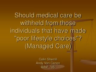 Should medical care be withheld from those individuals that have made poor lifestyle choices Managed Care  Colin Sherril