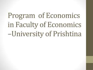 Program  of Economics in Faculty of Economics –University of  Prishtina