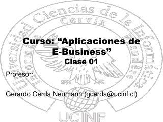 "Curso: ""Aplicaciones de  E-Business"" Clase 01"