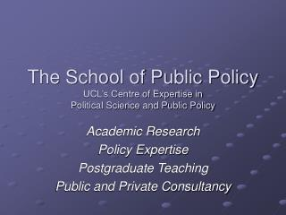 The School of Public Policy UCL's Centre of Expertise in Political Science and Public Policy