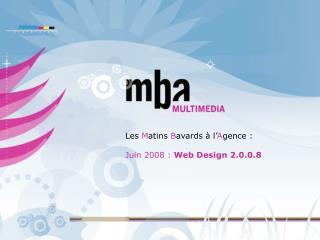 Les  M atins  B avards à l' A gence :  Juin 2008 :  Web Design 2.0.0.8