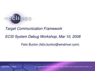 Target Communication Framework ECSI System Debug Workshop, Mar 10, 2008