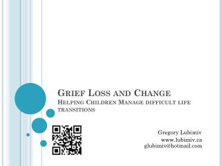 Grief Loss and Change Helping Children Manage difficult life transitions