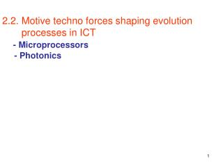 2.2. Motive techno forces shaping evolution         processes in ICT  - Microprocessors