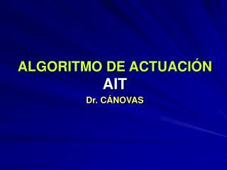 ALGORITMO DE ACTUACIÓN AIT Dr. CÁNOVAS