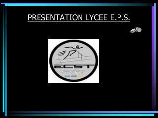 PRESENTATION LYCEE E.P.S.