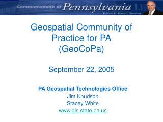 Geospatial Community of  Practice for PA (GeoCoPa)  September 22, 2005