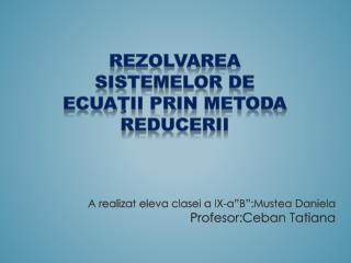 Rezolvarea sistemelor de ecua ţ ii prin  m etoda  reducerii