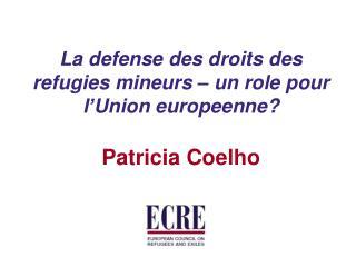 La defense des droits des refugies mineurs – un role pour l'Union europeenne? Patricia Coelho