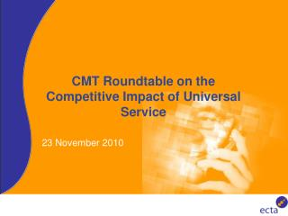 CMT Roundtable on the  Competitive Impact of Universal Service