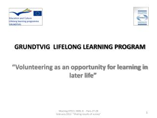 GRUNDTVIG  LIFELONG LEARNING PROGRAM �Volunteering as an opportunity for learning in later life�