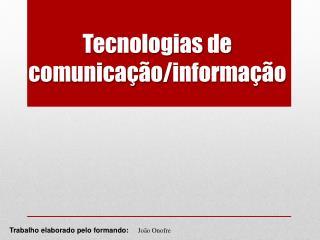 Tecnologias  de  c omunicação / informação