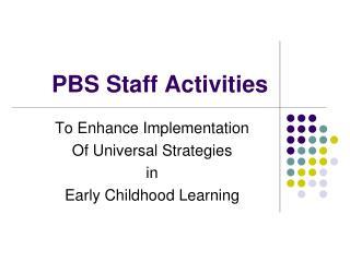 PBS Staff Activities