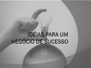 ID�IAS PARA UM NEG�CIO DE SUCESSO