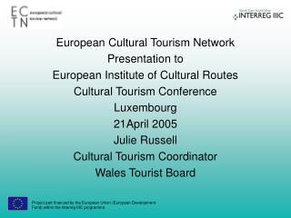 European Cultural Tourism Network Presentation to European Institute of Cultural Routes