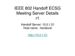 IEEE 802 Handoff ECSG Meeting Server Details r1