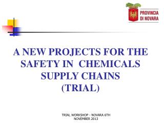 A NEW PROJECTS FOR THE SAFETY IN  CHEMICALS SUPPLY CHAINS  (TRIAL)