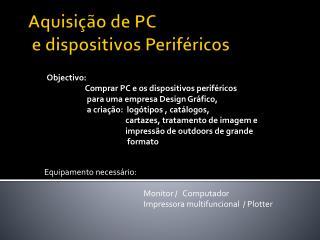 Aquisição de PC  e dispositivos  Periféricos