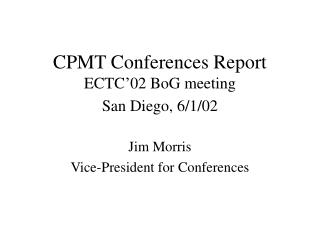 CPMT Conferences Report ECTC�02 BoG meeting San Diego, 6/1/02