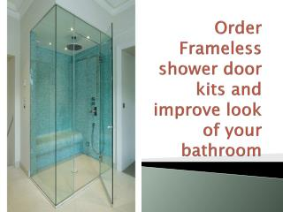 Order Frameless shower door kits and improve look of your ba