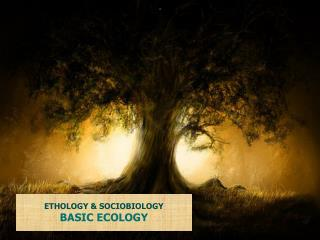 ETHOLOGY & SOCIOBIOLOGY BASIC ECOLOGY